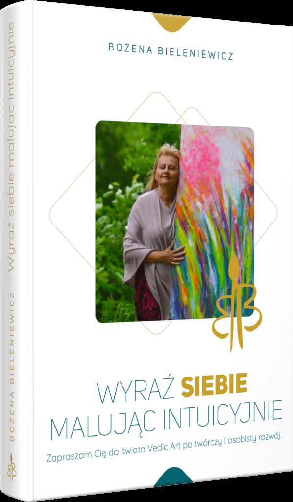 """Książka """"Wyraź siebie, malując intuicyjnie"""" Autor: Bożena Bieleniewicz"""